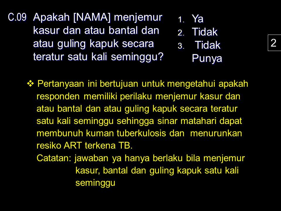 C.09 Apakah [NAMA] menjemur kasur dan atau bantal dan atau guling kapuk secara teratur satu kali seminggu